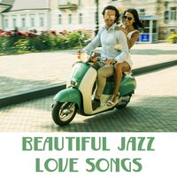 Beautiful Jazz Love Songs — Sensual Love Jazz