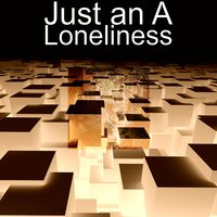 Loneliness — Just an A