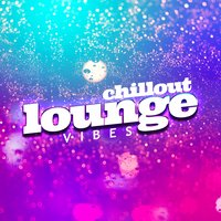 Chill out Lounge Vibes — сборник