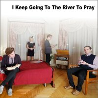 I Keep Going to the River to Pray — Julie & The Dreggs