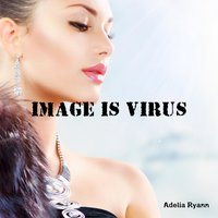 Image Is Virus — Adelia Ryann