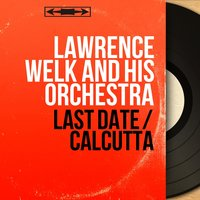 Last Date / Calcutta — Lawrence Welk and His Orchestra, Frank Scott