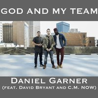 God and My Team — David Bryant, Daniel Garner, C.M. Now