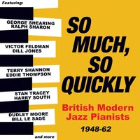 So Much, So Quickly: British Modern Jazz Pianists 1948-63 — сборник