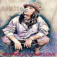 Without Your Love — Demita