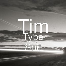 Type Shit — Tim