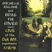 Live at Oak Mt. Amphitheatre 5/3/91 — Michelle Malone, Drag The River