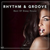 Rhythm & Groove - Best Of Deep House, Vol. 1 — сборник