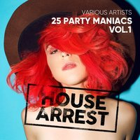 House Arrest (25 Party Maniacs), Vol. 1 — сборник