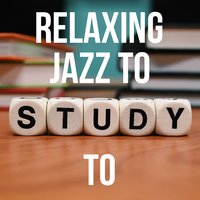 Relaxing Jazz to Study To — сборник