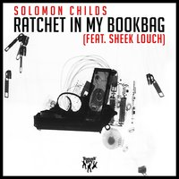 Ratchet in My Bookbag — Solomon Childs, Sheek Louch