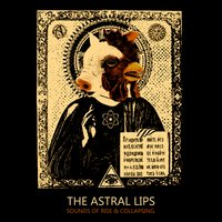 Sounds of Rise & Collapsing — The Astral Lips