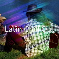 Latin Chill Out — Spanish Guitar Chill Out
