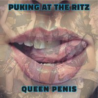 Puking at the Ritz — Queen Penis