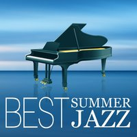 Best Summer Jazz – Smooth & Gentle Piano, Soothing Jazz, Background Music for Relaxation, Jazz Lounge — сборник