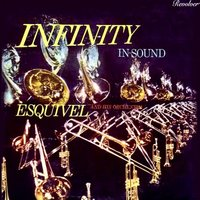 Infinity In Sound Vol. 1 — Esquivel & His Orchestra