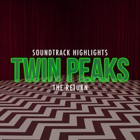 Twin Peaks: The Return - Soundtrack Highlights — Various Composers