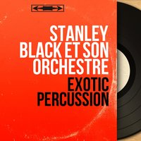 Exotic Percussion — Stanley Black et son orchestre