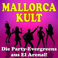 Mallorca Kult! Die Party-Evergreens aus El Arenal! — сборник