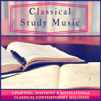 Classical Study Music - Uplifting, Inspiring & Motivational Classical Contemporary Melodies — Classic Emis