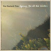 Springs, For All The Winters — Nat Bartsch Trio