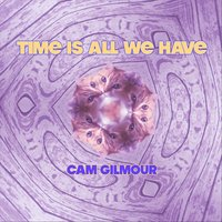 Time Is All We Have — Cam Gilmour