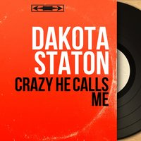 Crazy He Calls Me — Dakota Staton, Sid Feller And His Orchestra