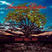 Fruit Will Rot — American Glutton