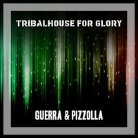 Tribalhouse For Glory — Guerra & Pizzolla