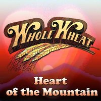 Heart of the Mountain — Ed Cobb, Jim Pike, Whole Wheat