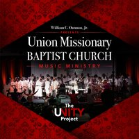 The Unity Project — William C Oatman Jr, Union Missionary Baptist Church Music Ministry