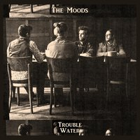 Trouble Water — The Moods