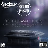 Till The Casket Drops — Shaodow, Papoose, AC, Serocee, Durrty Goodz