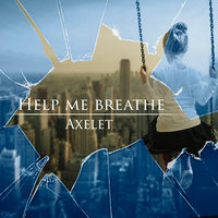 Help Me Breathe — Axelet