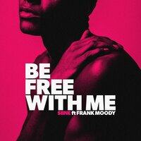 Be Free With Me — Siine, Frank Moody