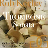 Rob Keeley: Trombone Sonata — Matthew Gee, Chris Hopkins