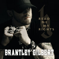 Read Me My Rights — Brantley Gilbert
