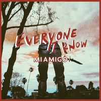 Everyone I Know — MIAMIGO
