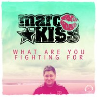 What Are You Fighting For — Marc Kiss