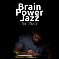 Brain Power Jazz for Study - 1 Hours of Relaxing Jazz Beats to Enhance your Mind and Learning Skills — Exam Study Soft Jazz Music