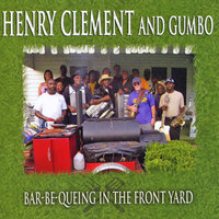 Bar-Be-Queing in the Front Yard — Henry Clemnt and Gumbo