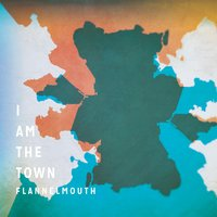 I Am the Town — Flannelmouth
