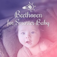 Beethoven for Smarter Baby – Music for Kids, Little Genius, Brilliant Melodies for Capable Toddler — Lullaby Land