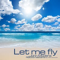Let Me Fly — John Modena And Bootmasters Feat Med Lawrence, John Modena, Bootmasters & John Modena feat. Med Lawrence