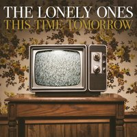 This Time Tomorrow — The Lonely Ones