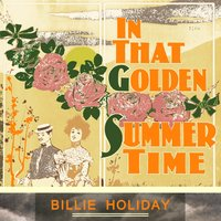 In That Golden Summer Time — Billie Holiday