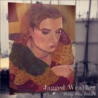 Jagged Weather — Missy Miss Behave