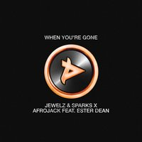When You're Gone — Jewelz & Sparks, Afrojack, Ester Dean