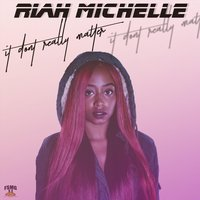 It Don't Really Matter — Riah Michelle