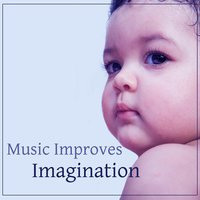 Music Improves Imagination – Songs for Babies, Mozart, Classical Melodies, Brilliant Toddler — Baby Lullaby, Вольфганг Амадей Моцарт